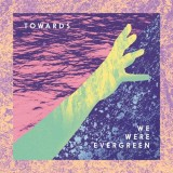 We-Were-Evergreen-Toward Les sorties d'albums pop, rock, electro du 5 mai 2014