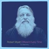 Robert-Wyatt-Different-Every-time Les sorties Musique de la semaine du 17 novembre 2014