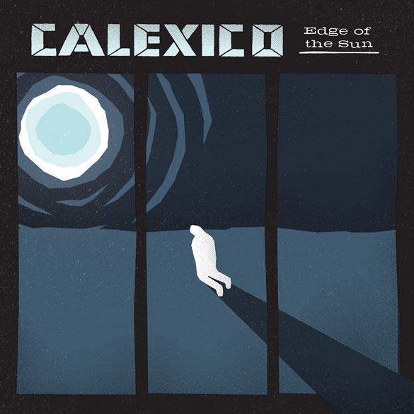 calexico-edge-of-the-sun-pochette Calexico - Edge Of The Sun, en écoute streaming