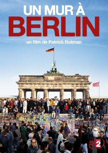 un-mur-a-berlin Un mur à Berlin, de Patrick Rotman