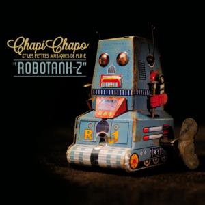 chapi-chapo-robot-tank-z-300x300 Chapi Chapo & Les Petites Musiques De Pluie : Robotank-Z
