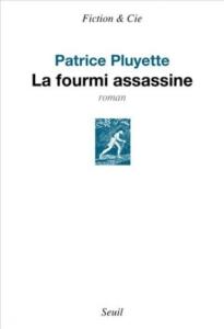 la-fourmi-assassine-205x300 La fourmi assassine, un roman de Patrice Pluyette