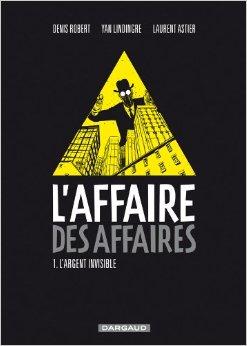 laffaire-des-affaire Denis Robert, Yan Lindingre, Laurent Astier : L'Affaire des affaires t.1