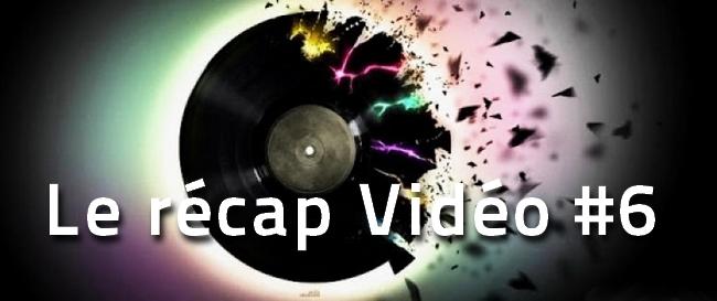 le-recap-video-6 La playlist vidéo de la semaine, le récap #6