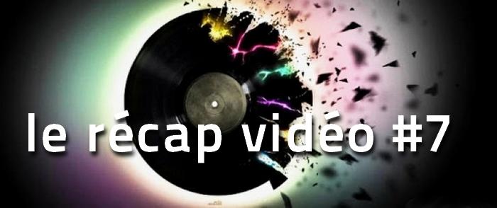 recap-video-7 La playlist vidéo de la semaine, le récap #7