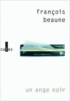 francois-beaune-1 Un ange noir, de François Beaune