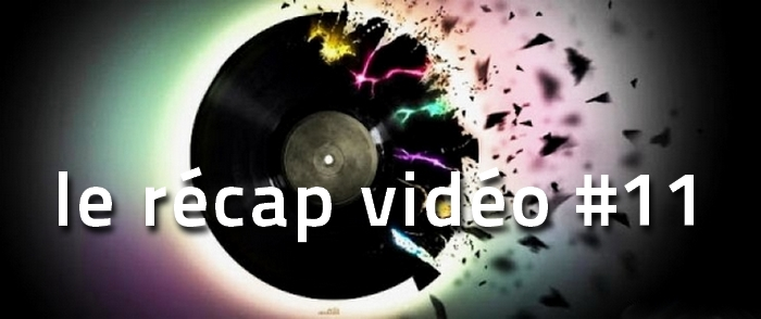 le-recap-video-de-la-semaine-11 La playlist vidéo de la semaine, le récap #11