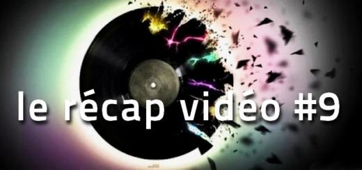 Les vidéos de la semaine - le récap #9