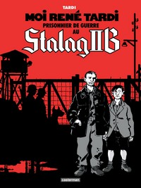 moi-rene-tardi-1 Moi, René Tardi, prisonnier de guerre au Stalag II B