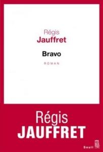 regis-jauffret-bravo-couv-204x300 Bravo, un roman de Régis Jauffret