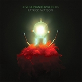 Patrick-Watson-love-songs-for-robots Les sorties d'albums pop rock de la semaine du 11 mai 2015