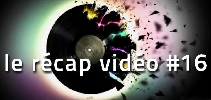 Les vidéos de la semaine plalylist 16
