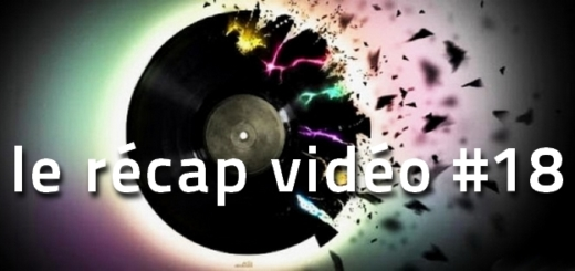 Les vidéos de la semaine - le récap #18