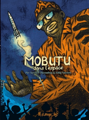 mobutu-couv Mobutu dans l'espace - A. Ducoudray et  E. Vaccaro