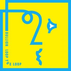 bullion-loop-the-loop-300x300 Les sorties d'albums pop, rock, electro du 26 février 2016