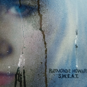 raymonde-howard-sweat-300x300 Les sorties d'albums pop, rock, electro, rap, du 9 juin 2017