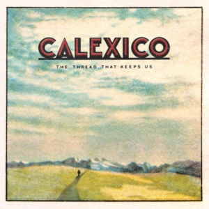 calexico-the-thread-that-keeps-us-300x300 Les sorties d'albums pop, rock, electro, rap, jazz du 26 janvier 2018