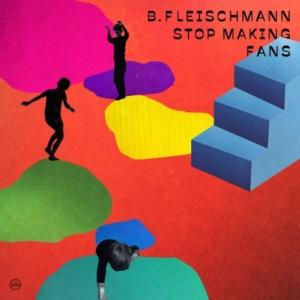 Fleischmann-stop-making-fans-300x300 Les sorties d'albums pop, rock, electro, rap, jazz du 2 février 2018