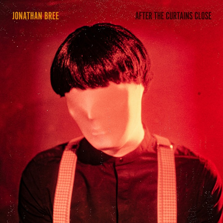 After-the-Curtains-Close Jonathan Bree – After the Curtains Close : un album totalement envoûtant