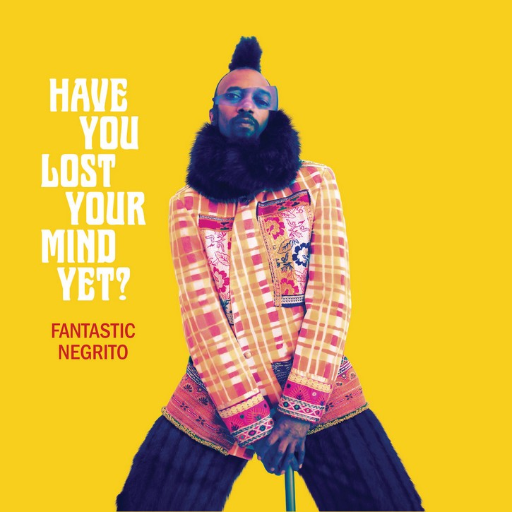 Fantastic-Negrito-Have-You-Lost-Your-Mind-Yet Fantastic Negrito – Have You Lost Your Mind Yet?