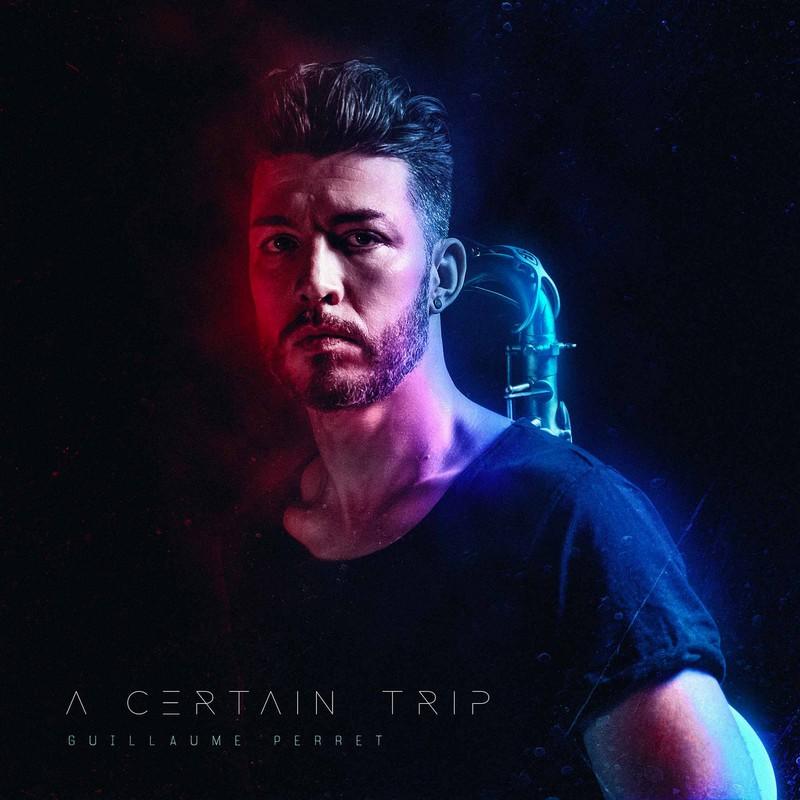 """Guillaume-Perret-A-Certain-Trip """"A Certain Trip"""" voyage dans le jazz très électrique de Guillaume Perret"""
