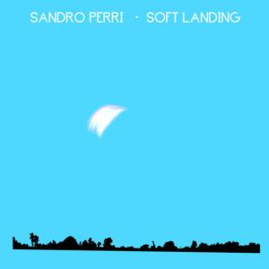 Sandro2BPerri2B25E2258025932BSoft2BLanding-300x300 Sandro Perri – Soft Landing