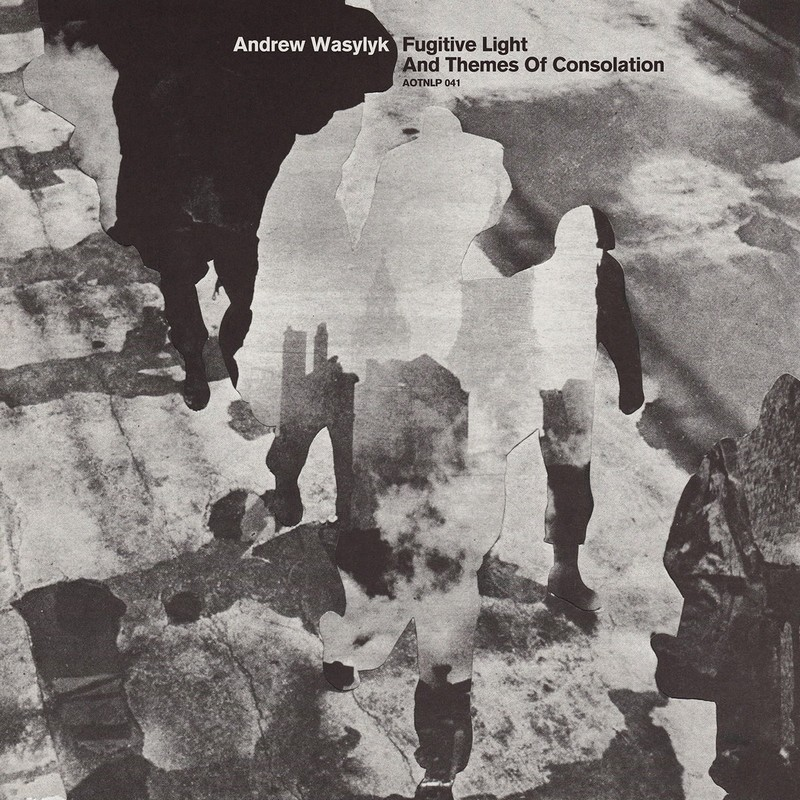 Andrew-Wasylyk-Fugitive-Light-and-Themes-of-Consolation Andrew Wasylyk – Fugitive Light and Themes of Consolation